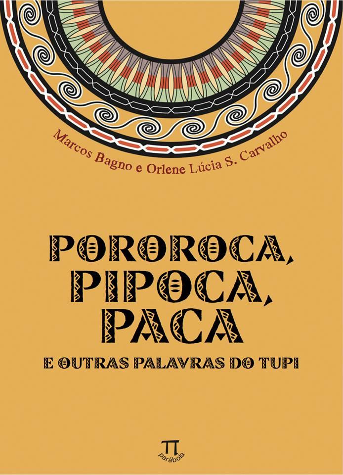 Pororoca, Pipoca, Paca - E outras palavras do Tupi